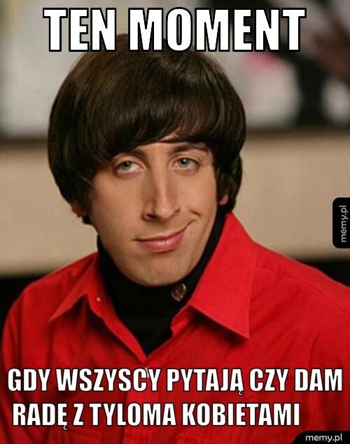 http://generator.memy.pl/ajax/generImg.php?insbox1=Ten+moment&insbox2=gdy+wszyscy+pytaj%C4%85+czy+dam+rad%C4%99+z+tyloma+kobietami&insbox3=20070&fin=1
