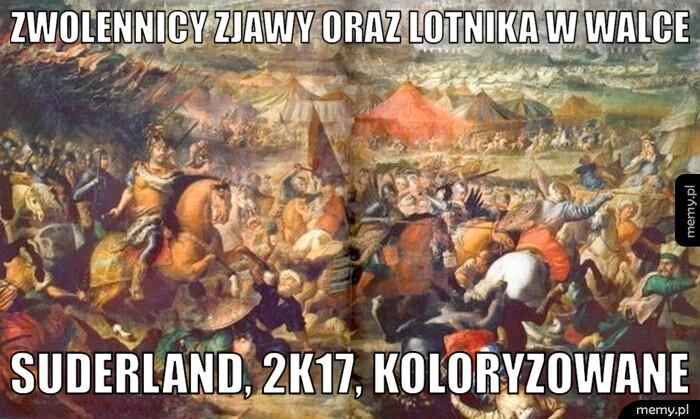 http://generator.memy.pl/ajax/generImg.php?insbox1=zwolennicy+Zjawy+oraz+Lotnika+w+walce&insbox2=Suderland%2C+2k17%2C+koloryzowane&insbox3=331014&fin=1